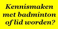 Kennismaken met badminton of lid worden